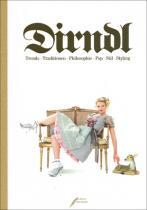 Dirndl Trends - Traditionen - Philosophie - Pop - Stil - Styling